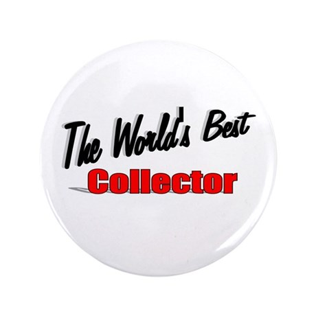 &quot;The World's Best Collector&quot; 3.5&quot; Button (100 pack