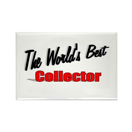 &quot;The World's Best Collector&quot; Rectangle Magnet
