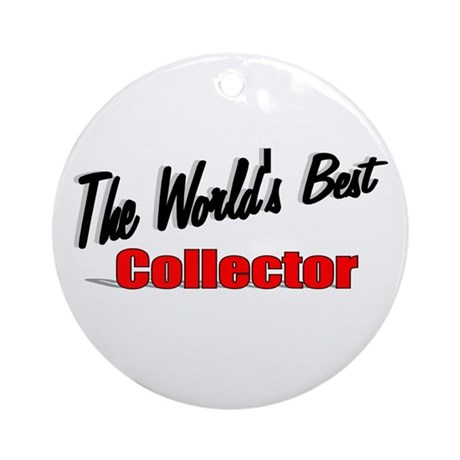&quot;The World's Best Collector&quot; Ornament (Round)