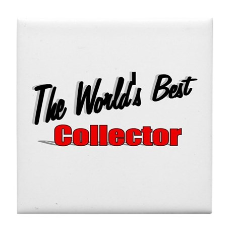 &quot;The World's Best Collector&quot; Tile Coaster