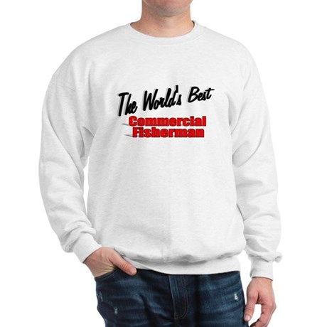 """The World's Best Commercial Fisherman"" Sweatshirt"