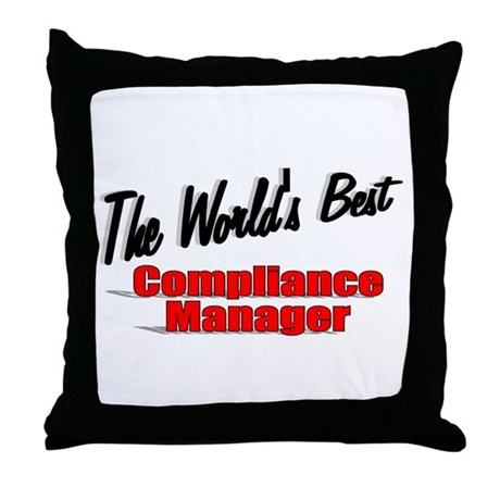 """The World's Best Compliance Manager"" Throw Pillow"