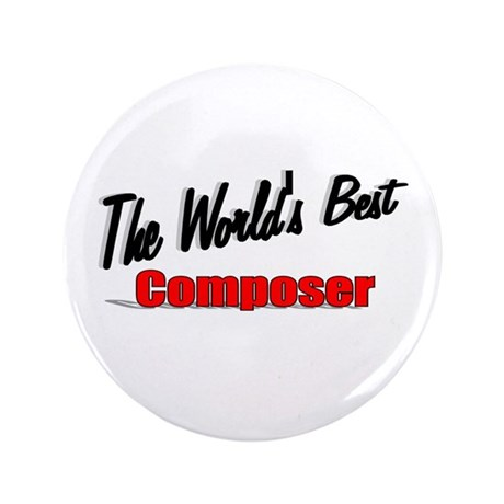 """The World's Best Composer"" 3.5"" Button"