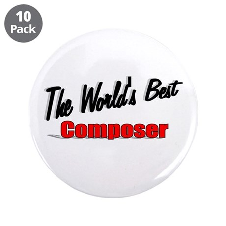"""The World's Best Composer"" 3.5"" Button (10 pack)"