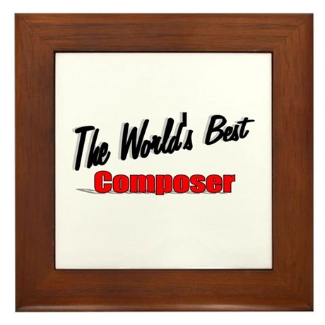 """The World's Best Composer"" Framed Tile"