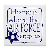 Home is Where the Air Force Sends Us Tile Coaster