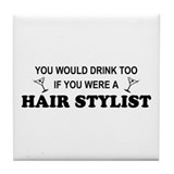 You'd Drink Too Hair Stylist Tile Coaster