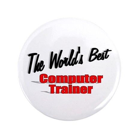 """The World's Best Computer Trainer"" 3.5"" Button"