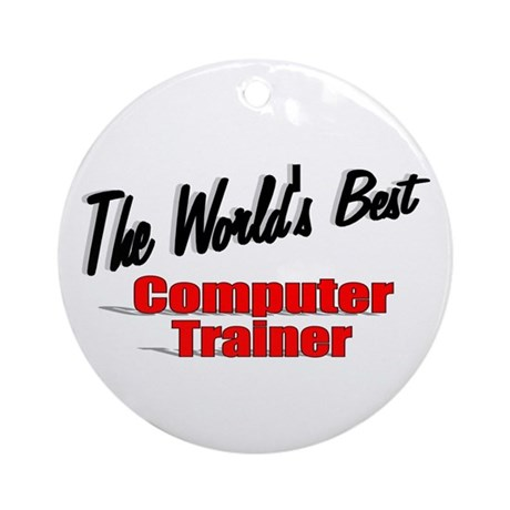 """The World's Best Computer Trainer"" Ornament (Roun"