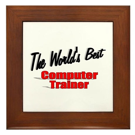 """The World's Best Computer Trainer"" Framed Tile"