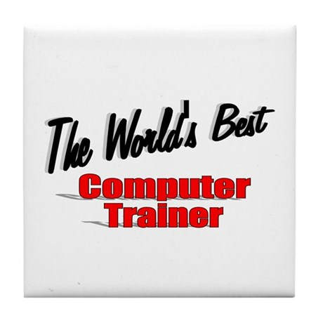 """The World's Best Computer Trainer"" Tile Coaster"