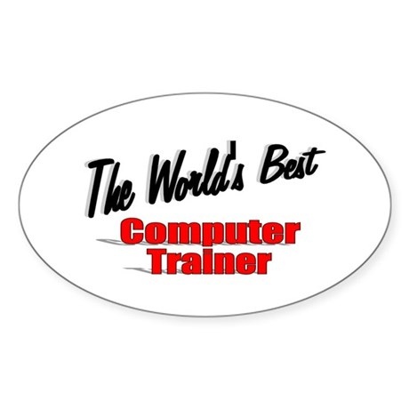"""The World's Best Computer Trainer"" Oval Sticker"