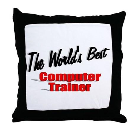 """The World's Best Computer Trainer"" Throw Pillow"