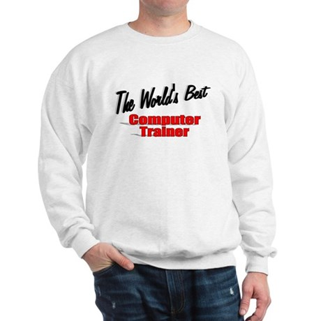 """The World's Best Computer Trainer"" Sweatshirt"