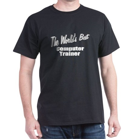 """The World's Best Computer Trainer"" Dark T-Shirt"