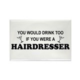You'd Drink Too Hairdresser Rectangle Magnet