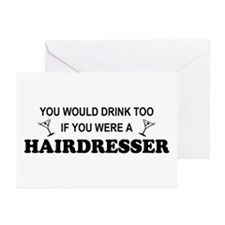 You'd Drink Too Hairdresser Greeting Cards (Pk of