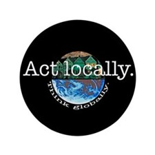 "Act Locally Think Globally 3.5"" Button"