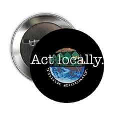 """Act Locally Think Globally 2.25"""" Button"""