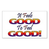 It Feels Good to Feel Good! Rectangle Decal
