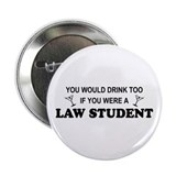 "You'd Drink Too Law Student 2.25"" Button"