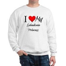 I Love My Salvadoran Princess Sweatshirt
