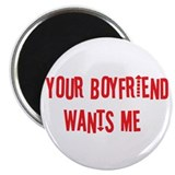 "Your Boyfriend Wants Me 2.25"" Magnet (10 pack)"