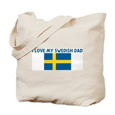 I LOVE MY SWEDISH DAD Tote Bag