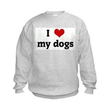 I Love my dogs Sweatshirt