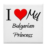 I Love My Bulgarian Princess Tile Coaster