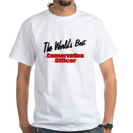 """The World's Best Conservation Officer"" White T-Sh"