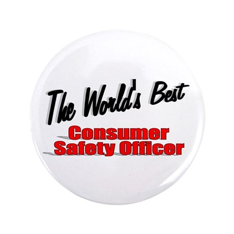 """The World's Best Consumer Safety Officer"" 3.5"" Bu"