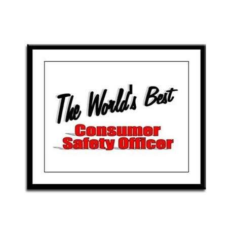 """The World's Best Consumer Safety Officer"" Framed"