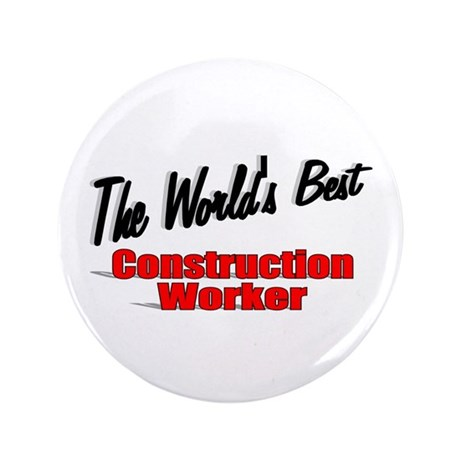 """The World's Best Construction Worker"" 3.5"" Button"
