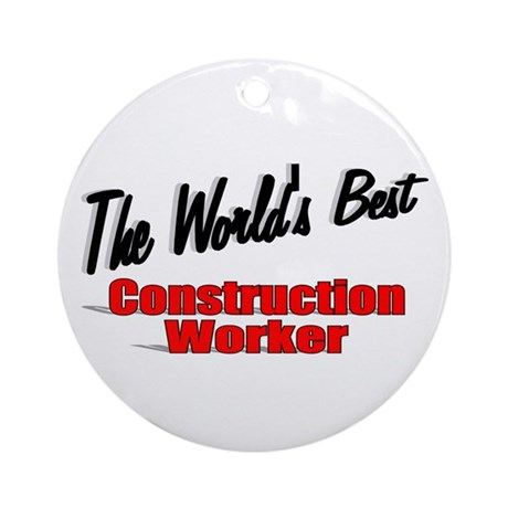 """The World's Best Construction Worker"" Ornament (R"