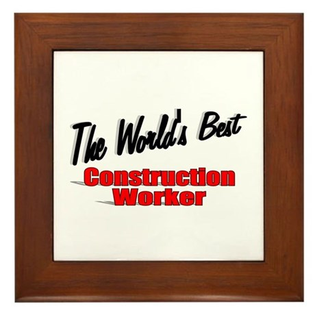 """The World's Best Construction Worker"" Framed Tile"