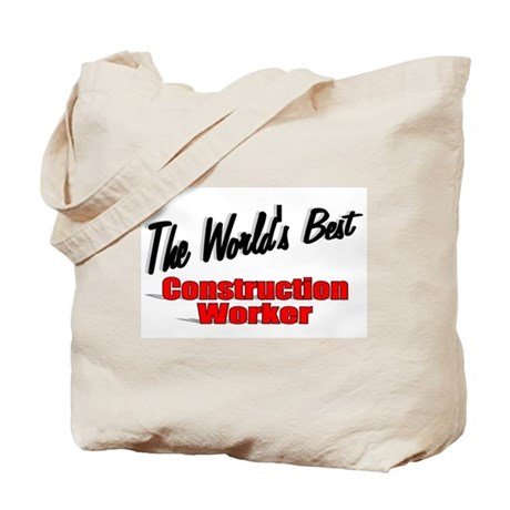 """The World's Best Construction Worker"" Tote Bag"