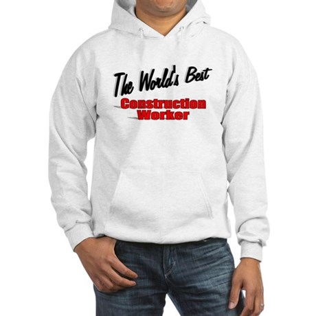 """The World's Best Construction Worker"" Hooded Swea"