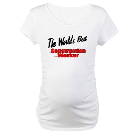 """The World's Best Construction Worker"" Maternity T"