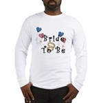 Bride To Be Long Sleeve T-Shirt