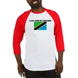 I WAS BORN IN TANZANIA Baseball Jersey