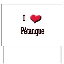 I Love (Heart) Petanque Yard Sign