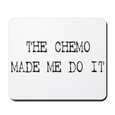The chemo made me do it Mousepad