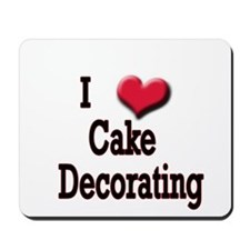 I Love (Heart) Cake Decoratin Mousepad
