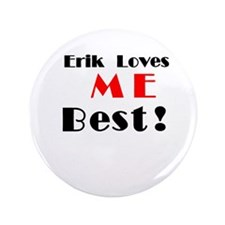 "Erik Loves Me Best! 3.5"" Button"