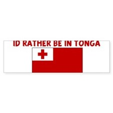 ID RATHER BE IN TONGA Bumper Bumper Sticker
