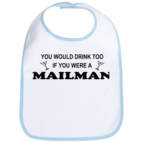 You'd Drink Too Mailman Bib
