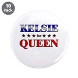 KELSIE for queen 3.5&quot; Button (10 pack)