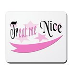 Treat Me Nice Mousepad