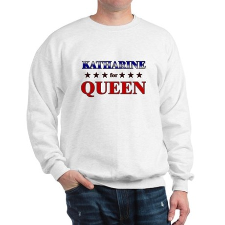 KATHARINE for queen Sweatshirt